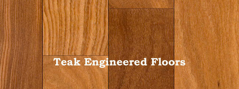 understanding teak engineered floors QUJEXCI