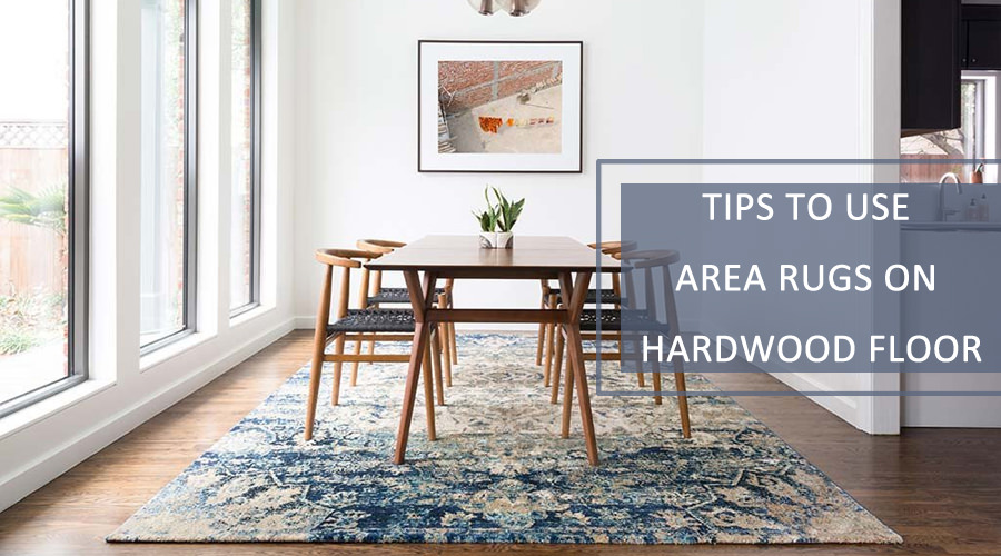 How & Where to Use Area Rugs on Hardwood Floor - 5 Expert Ti